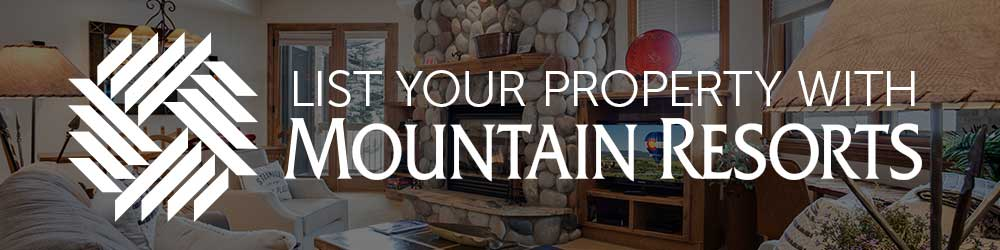 List your rental with Mountain Resorts
